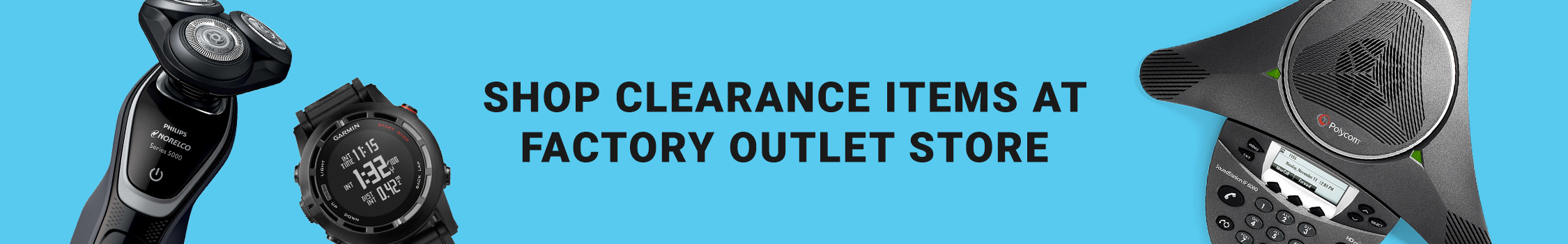 Shop Clearance items at Factory Outlet Store